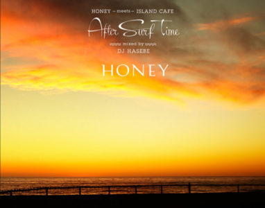 「HONEY meets ISLAND CAFE 〜After Surf Time〜」